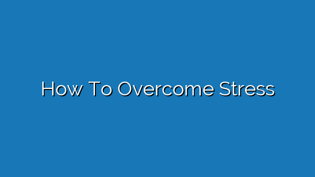 essay speech how to overcome stress 7 ways to overcome stress what to do when you're too busy to breathe page 1 of 1 1 admit you're stressed is your life so packed with things to do that you can't seem to get anything done.